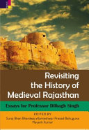 Revisiting the History of Medieval Rajasthan