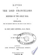 Lives of the Lord Chancellors and Keepers of the Great Seal of Engalnd  From the Earliest Times Till the Reign of King George IV