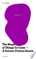 The Shape of Things To Come - A Science Fiction Classic (Complete Edition)