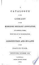 A Catalogue of the Library of the Middlesex Mechanic Association  at Lowell  Mass