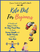 Keto Diet for Beginners  A Simple and Easy to Follow 28 Day Meal Plan To Start Losing Weight and Build Muscle With the Keto Diet Book