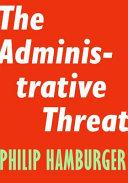ADMINISTRATIVE THREAT