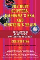 The Ruby Slippers, Madonna's Bra, and Einstein's Brain