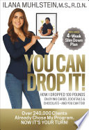 """You Can Drop It!: How I Dropped 100 Pounds Enjoying Carbs, Cocktails & Chocolate–and You Can Too!"" by Ilana Muhlstein"