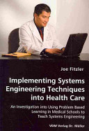 Implementing Systems Engineering Techniques Into Health Care