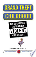 """Grand Theft Childhood: The Surprising Truth About Violent Video Games and What Parents Can Do"" by Lawrence Kutner, Cheryl Olson"