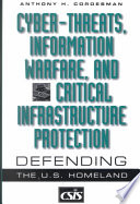 Cyber-threats, Information Warfare, and Critical Infrastructure Protection