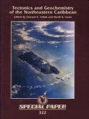 Tectonics and Geochemistry of the Northeastern Caribbean