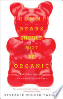 Gummi Bears Should Not Be Organic Book