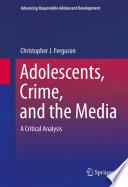 Adolescents  Crime  and the Media Book