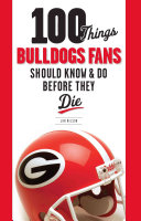 100 Things Bulldogs Fans Should Know   Do Before They Die