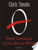 Dark Canticles of the Blood Witch   Scroll One