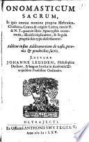 Onomasticum sacrum, in quo omnia nomina propria Hebraica, Chaldaica, Graeca & origine Latina, tam in V. & N.T. quam in libris Apocryphis occurentia ...
