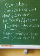 Knowledge  Curriculum and Qualifications for South African Further Education