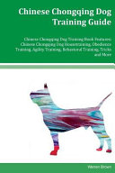 Chinese Chongqing Dog Training Guide Chinese Chongqing Dog Training Book Features  Chinese Chongqing Dog Housetraining  Obedience Training  Agility Training  Behavioral Training  Tricks and More