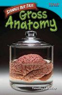Strange but True  Gross Anatomy Guided Reading 6 Pack