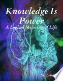 Knowledge Is Power  A Logical Meaning of Life Book