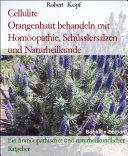 Cellulite - Orangenhaut behandeln und vorbeugen mit Homöopathie, Schüsslersalzen (Biochemie) und Naturheilkunde
