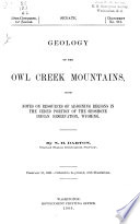 Geology of the Owl Creek mountains, with notes on resources of adjoining regions in the ceded portion of the Shoshone Indian reservation, Wyoming /