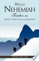 What Nehemiah Teaches Us about Spiritual Leadership  Book PDF
