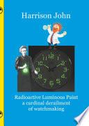 Radioactive Luminous Paint - a cardinal derailment of watchmaking