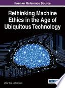 Rethinking Machine Ethics in the Age of Ubiquitous Technology Book