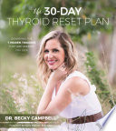 """The 30-Day Thyroid Reset Plan: Disarming the 7 Hidden Triggers That are Keeping You Sick"" by Dr. Becky Campbell"