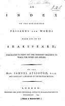 An Index to the Remarkable Passages and Words Made Use of by Shakspeare