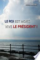 Le Roi Est Mort Vive Le Pr Sident