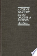 Ancient Tragedy and the Origins of Modern Science