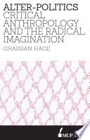 Alter-Politics  : Critical Anthropology and the Radical Imagination