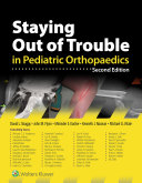 Staying Out Of Trouble In Pediatric Orthopaedics Book PDF