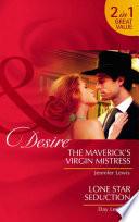The Maverick s Virgin Mistress   Lone Star Seduction  The Maverick s Virgin Mistress  The Millionaire s Club    Lone Star Seduction  Mills   Boon Desire