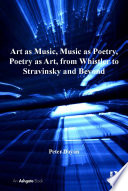 Art as Music  Music as Poetry  Poetry as Art  from Whistler to Stravinsky and Beyond
