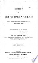 History of the Ottoman Turks  from the beginning of their empire to the present time  Chiefly founded on Von Hammer  With plates and maps Book PDF