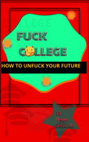 Fuck College; How To Unfuck Your Future