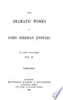The Dramatic Works Of James Sheridan Knowles The Love Chase Woman S Wit The Maid Of Mariendorpt Love John Of Procida Old Maids The Rose Of Arragon The Secretary