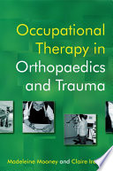 """""""Occupational Therapy in Orthopaedics and Trauma"""" by Madeleine Mooney, Claire Ireson"""