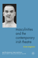 Masculinities and the Contemporary Irish Theatre