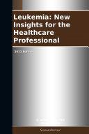 Leukemia: New Insights for the Healthcare Professional: 2011 Edition [Pdf/ePub] eBook