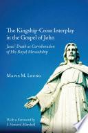 The Kingship Cross Interplay In The Gospel Of John
