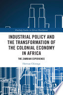 Industrial Policy and the Transformation of the Colonial Economy in Africa