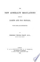 The New Admiralty Regulations Respecting Lights and Fog Signals  with Notes and References by F  T  Pratt