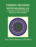 Finding Meaning with Mandalas-A Therapist's Guide to Creating Mandalas with Children