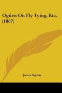 Ogden on Fly Tying  Etc   1887