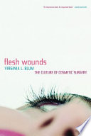 """""""Flesh Wounds: The Culture of Cosmetic Surgery"""" by Virginia Blum"""