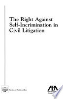 The Right Against Self-incrimination in Civil Litigation