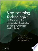 Bioprocessing Technologies in Biorefinery for Sustainable Production of Fuels  Chemicals  and Polymers Book