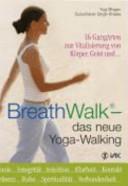 BreathWalk - das neue Yoga-Walking : [16 GangArten zur Vitalisierung von Körper, Geist und ...]