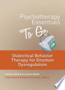 Cover of Psychotherapy Essentials to Go: Dialectical Behavior Therapy for Emotion Dysregulation